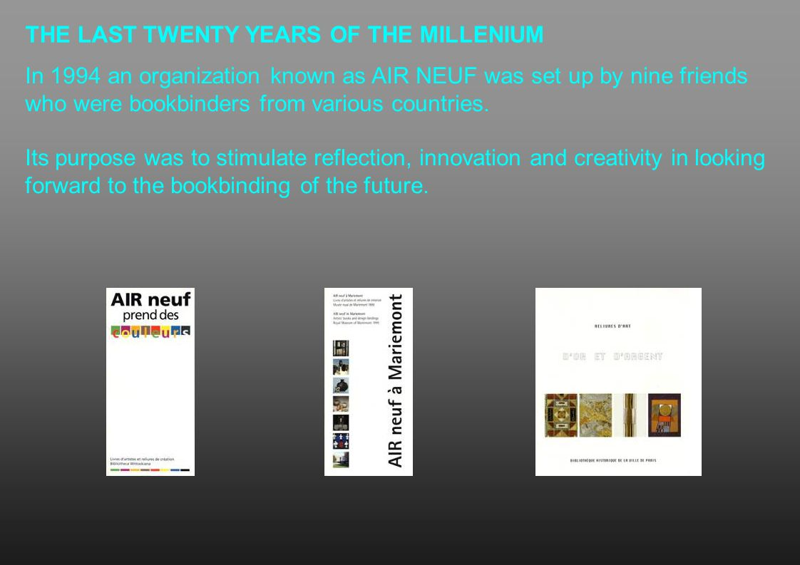 THE LAST TWENTY YEARS OF THE MILLENIUM In 1994 an organization known as AIR NEUF was set up by nine friends who were bookbinders from various countrie