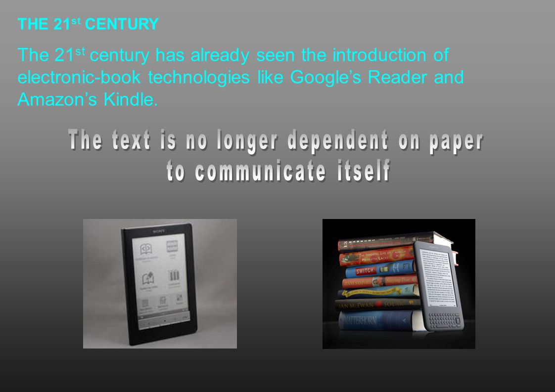 THE 21 st CENTURY The 21 st century has already seen the introduction of electronic-book technologies like Googles Reader and Amazons Kindle.