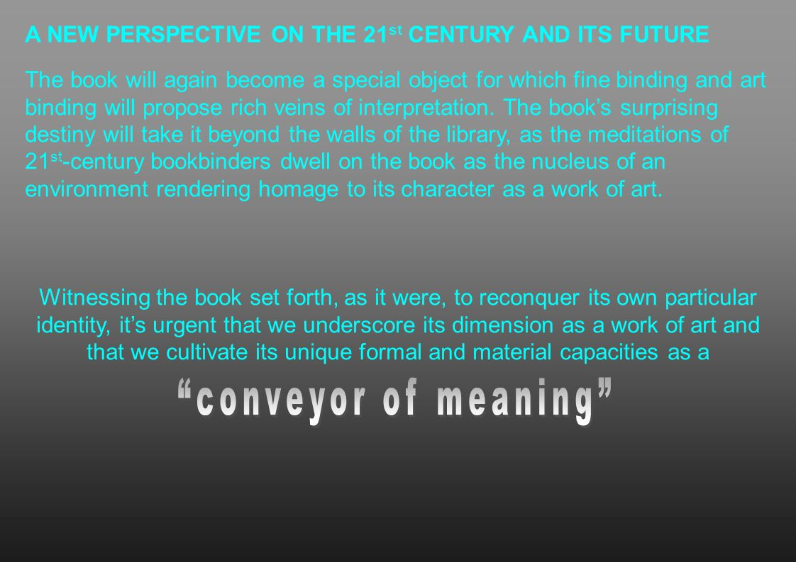 A NEW PERSPECTIVE ON THE 21 st CENTURY AND ITS FUTURE The book will again become a special object for which fine binding and art binding will propose