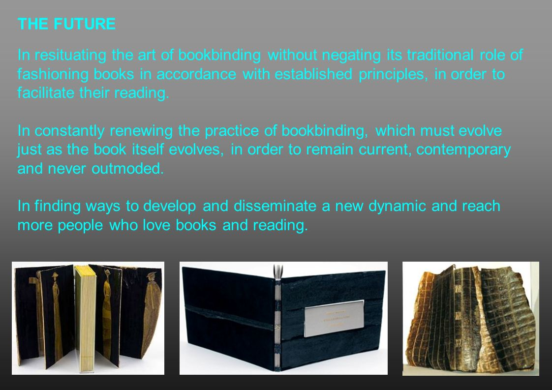 THE FUTURE In resituating the art of bookbinding without negating its traditional role of fashioning books in accordance with established principles,