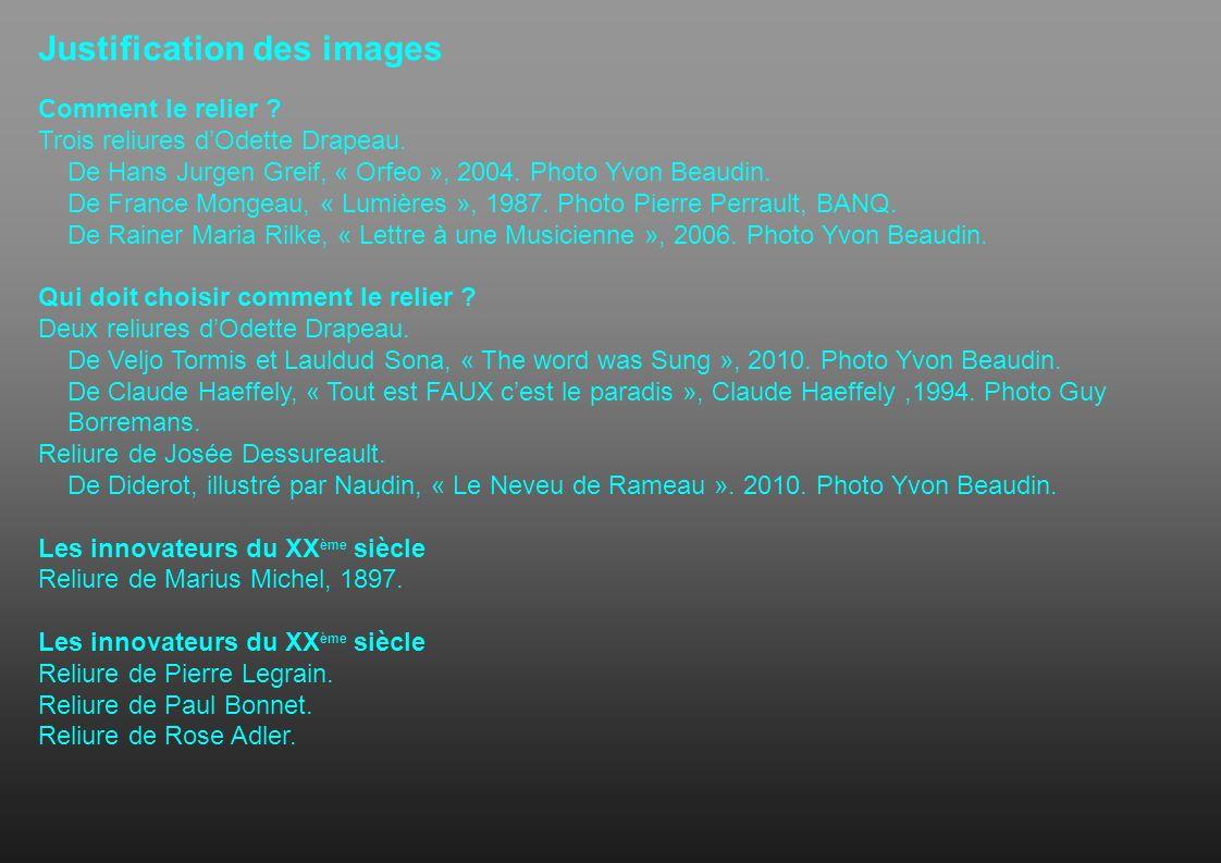 Justification des images Comment le relier ? Trois reliures dOdette Drapeau. De Hans Jurgen Greif, « Orfeo », 2004. Photo Yvon Beaudin. De France Mong
