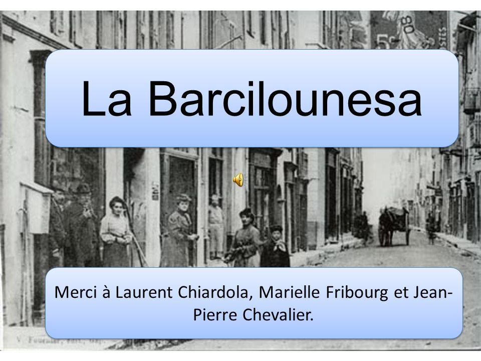 La Barcilounesa Merci à Laurent Chiardola, Marielle Fribourg et Jean- Pierre Chevalier.