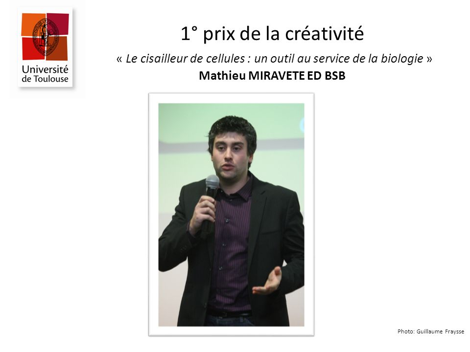 1° prix de la créativité « Le cisailleur de cellules : un outil au service de la biologie » Mathieu MIRAVETE ED BSB Photo: Guillaume Fraysse