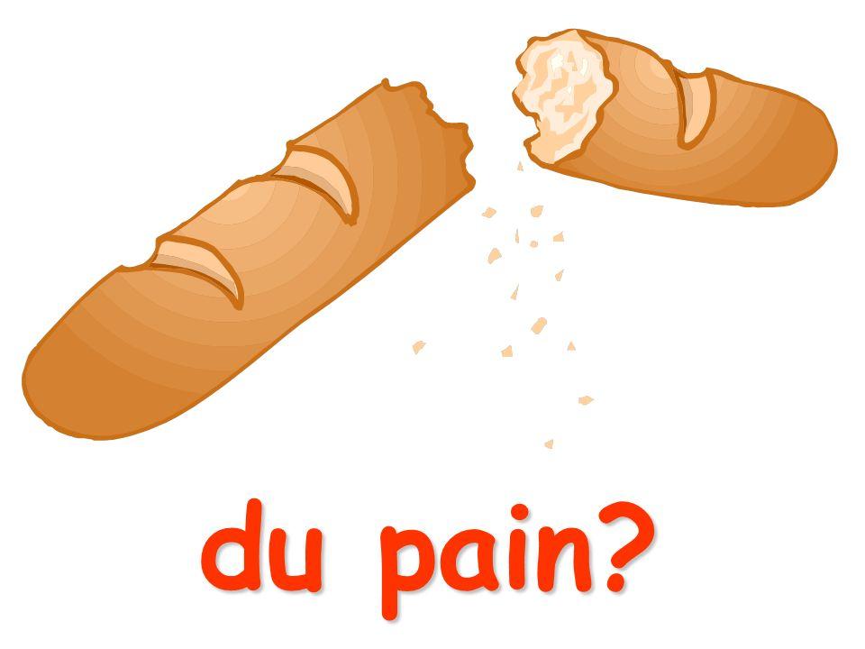 du pain?