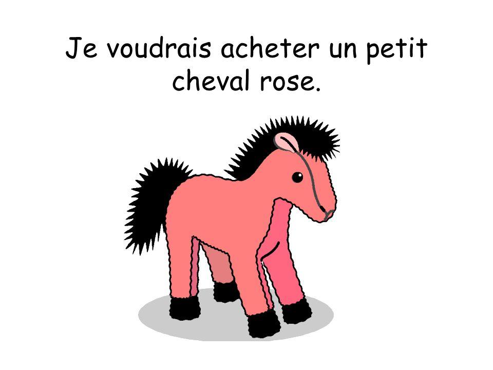 Je voudrais acheter un petit cheval rose.