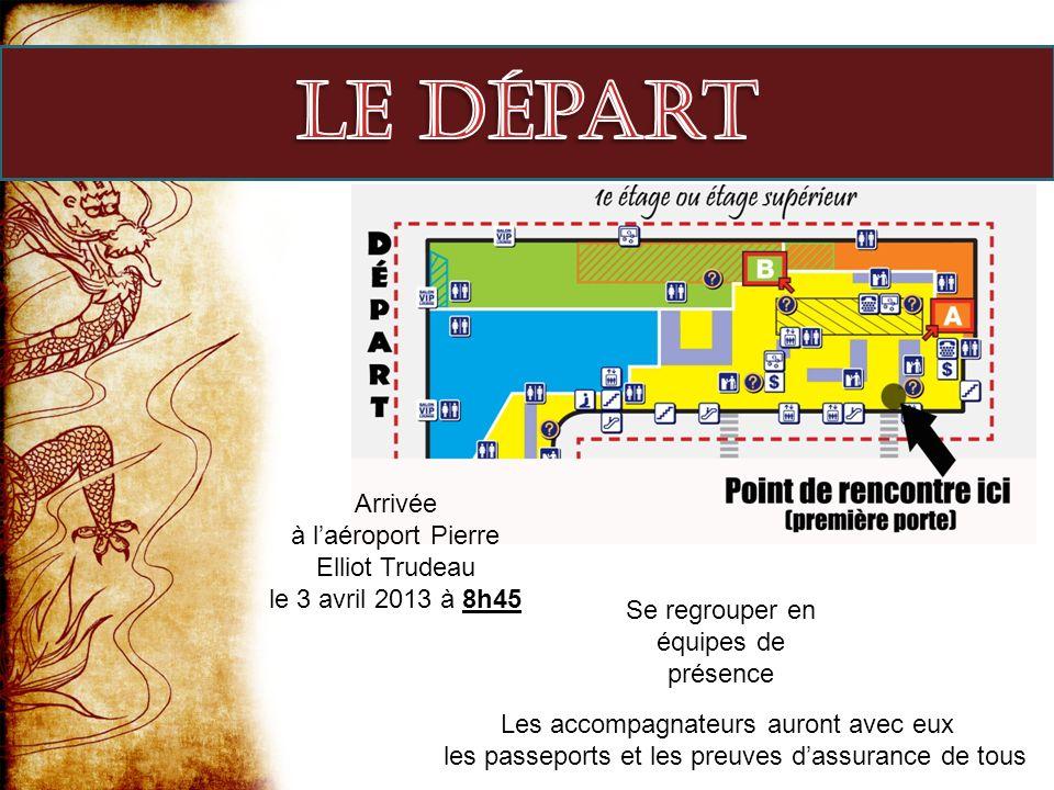 Arrivée à laéroport Pierre Elliot Trudeau le 3 avril 2013 à 8h45 Se regrouper en équipes de présence Les accompagnateurs auront avec eux les passeport