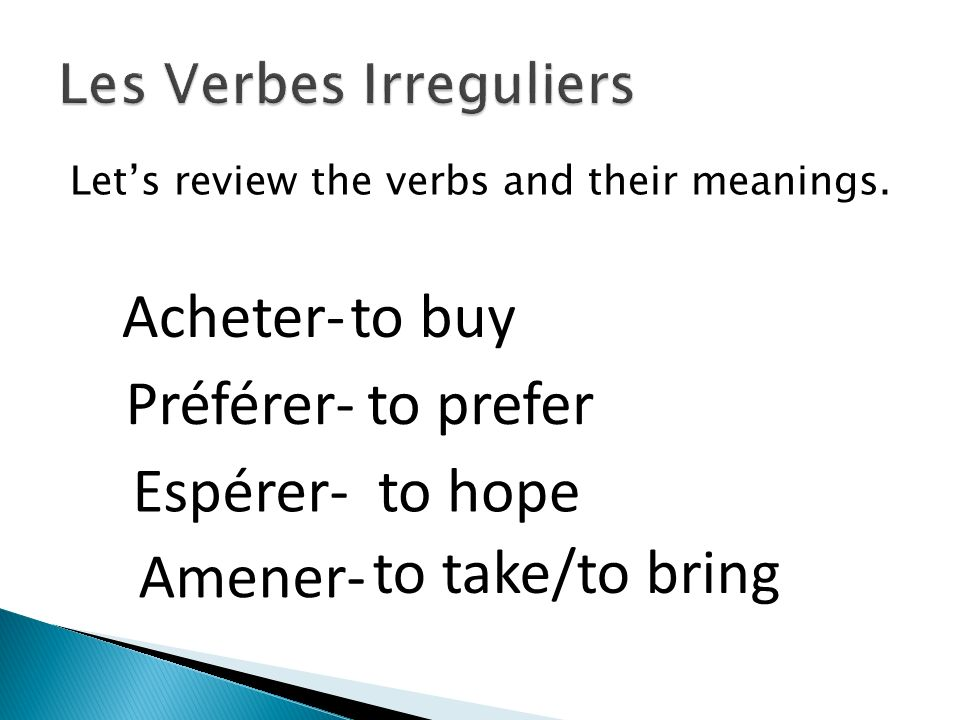 Lets review the verbs and their meanings.