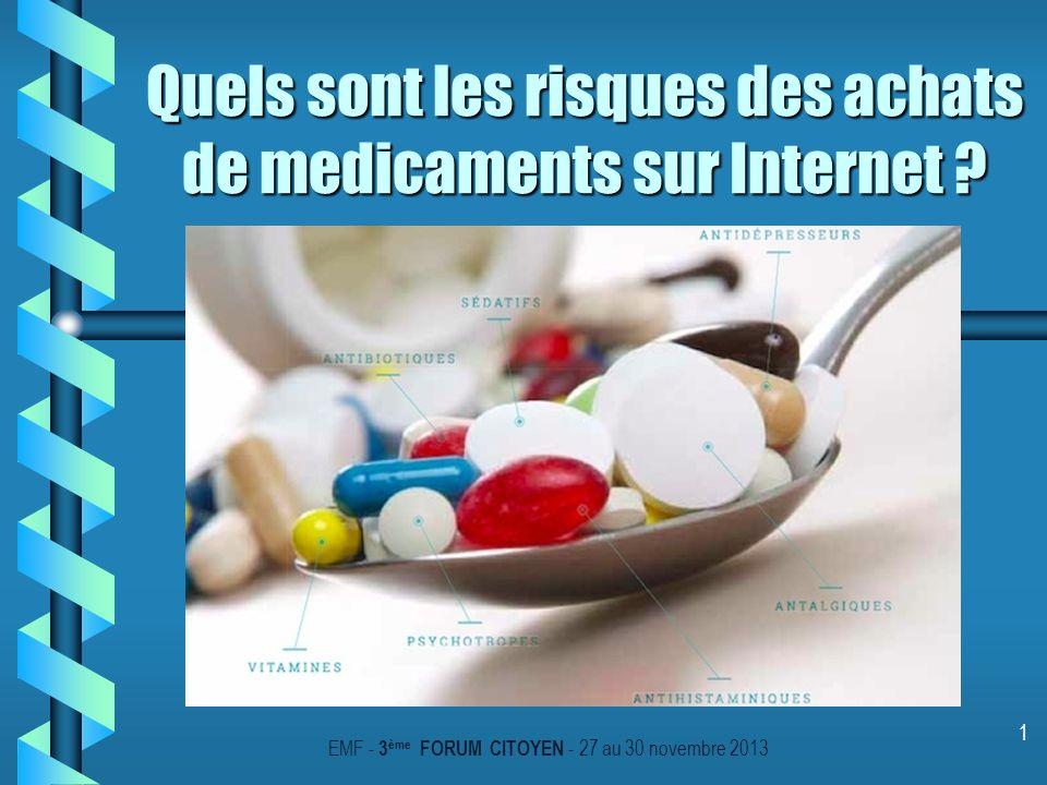 1 Quels sont les risques des achats de medicaments sur Internet ? EMF - 3 ème FORUM CITOYEN - 27 au 30 novembre 2013