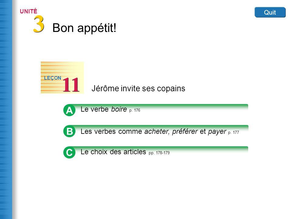 Bon appétit! 3 3 UNITÉ Quit Jérôme invite ses copains 11 LEÇON B Les verbes comme acheter, préférer et payer p. 177 A Le verbe boire p. 176 C Le choix