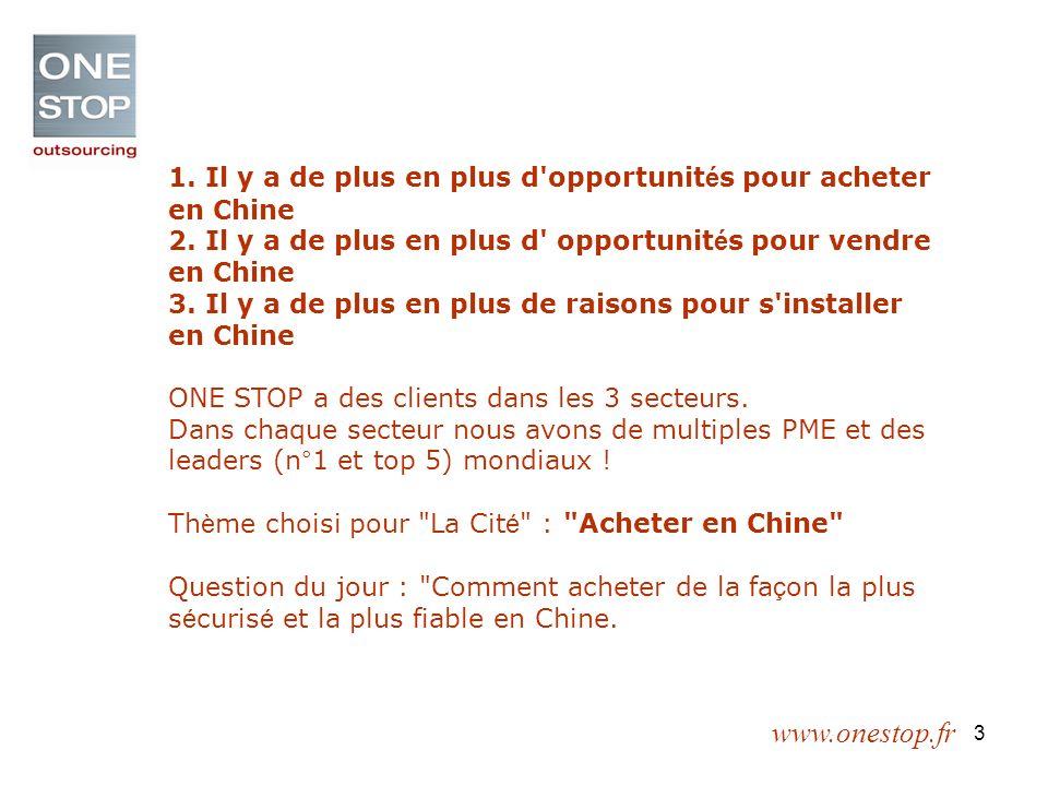www.onestop.fr 3 1. Il y a de plus en plus d opportunit é s pour acheter en Chine 2.