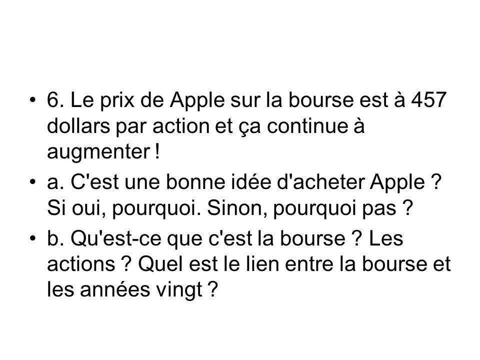 6. Le prix de Apple sur la bourse est à 457 dollars par action et ça continue à augmenter .