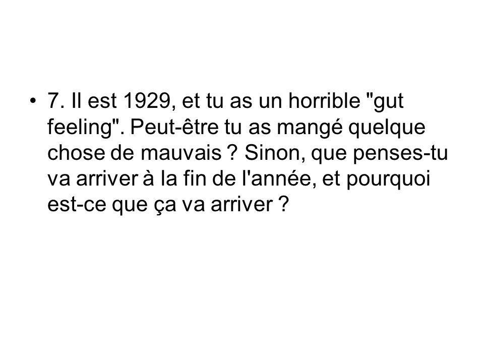 7. Il est 1929, et tu as un horrible gut feeling .