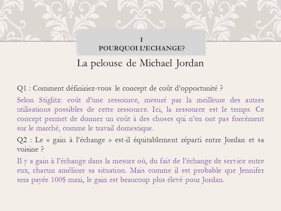La pelouse de Michael Jordan Q1 : Comment définiriez-vous le concept de coût dopportunité ? Selon Stiglitz: coût dune ressource, mesuré par la meilleu