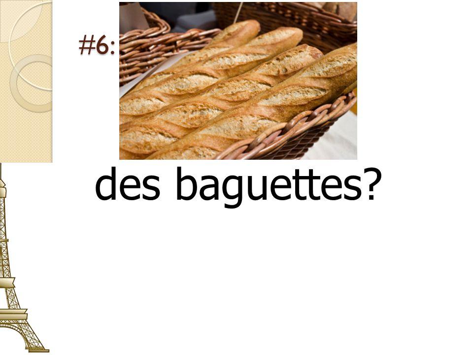 #6: des baguettes