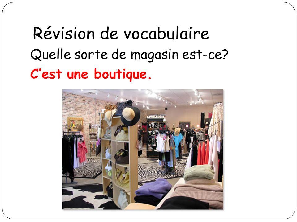 Révision de vocabulaire Quelle sorte de magasin est-ce? Cest une boutique.
