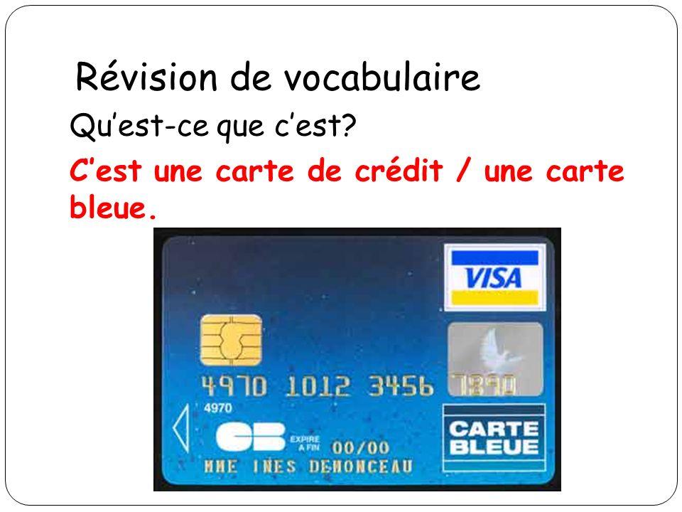 Révision de vocabulaire Quest-ce que cest? Cest une carte de crédit / une carte bleue.