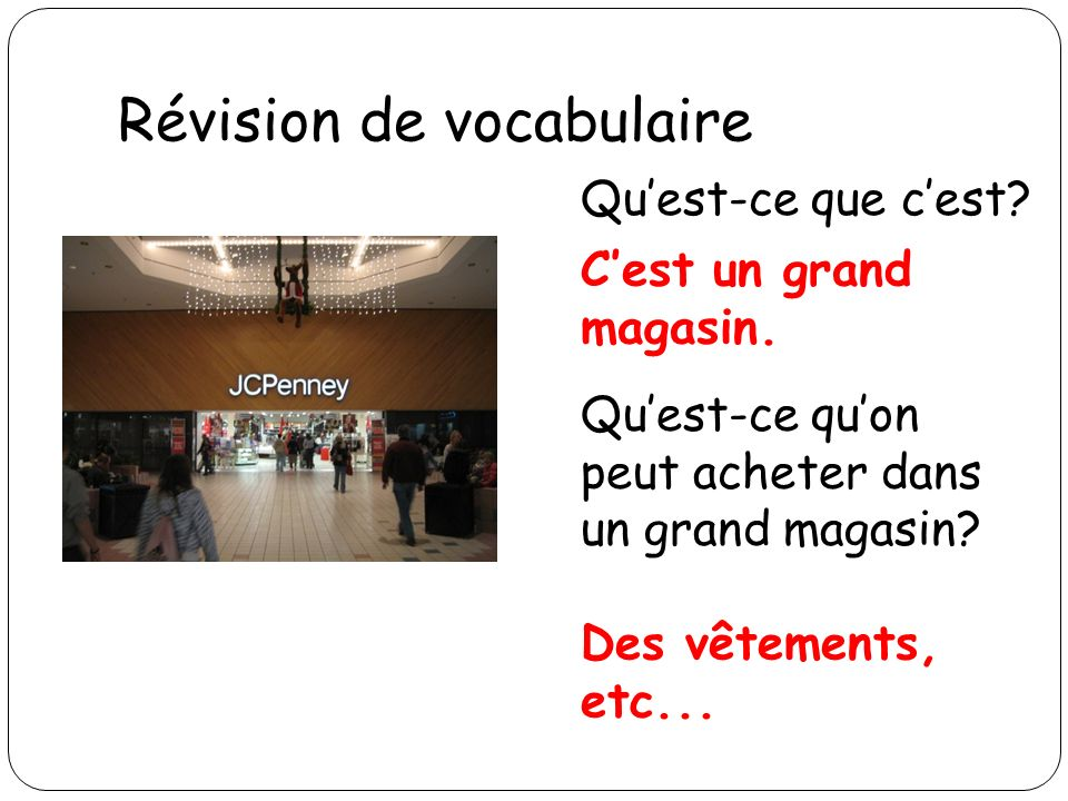 Révision de vocabulaire Quest-ce que cest? Cest un grand magasin. Quest-ce quon peut acheter dans un grand magasin? Des vêtements, etc...