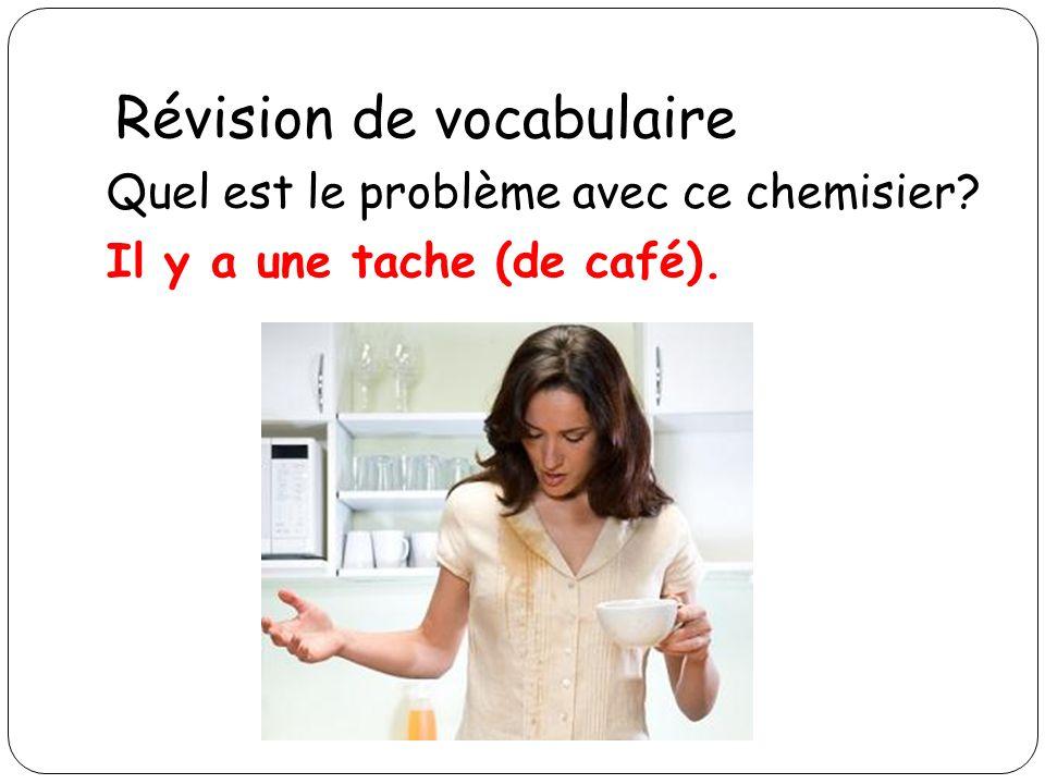 Révision de vocabulaire Quel est le problème avec ce chemisier? Il y a une tache (de café).
