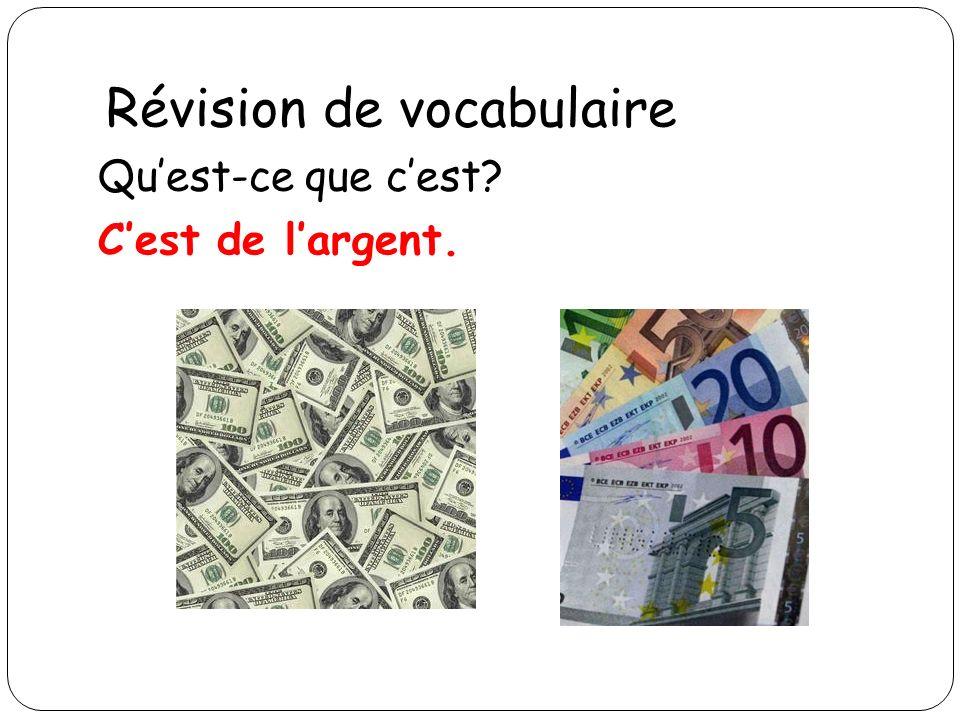 Révision de vocabulaire Quest-ce que cest? Cest de largent.