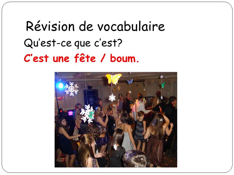 Révision de vocabulaire Quest-ce que cest? Cest une fête / boum.