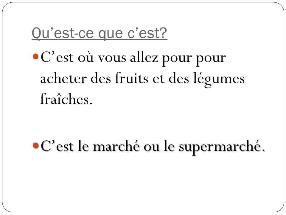 Quest-ce que cest? Cest où vous allez pour pour acheter des fruits et des légumes fraîches. Cest le marché ou le supermarché. Cest le marché ou le sup