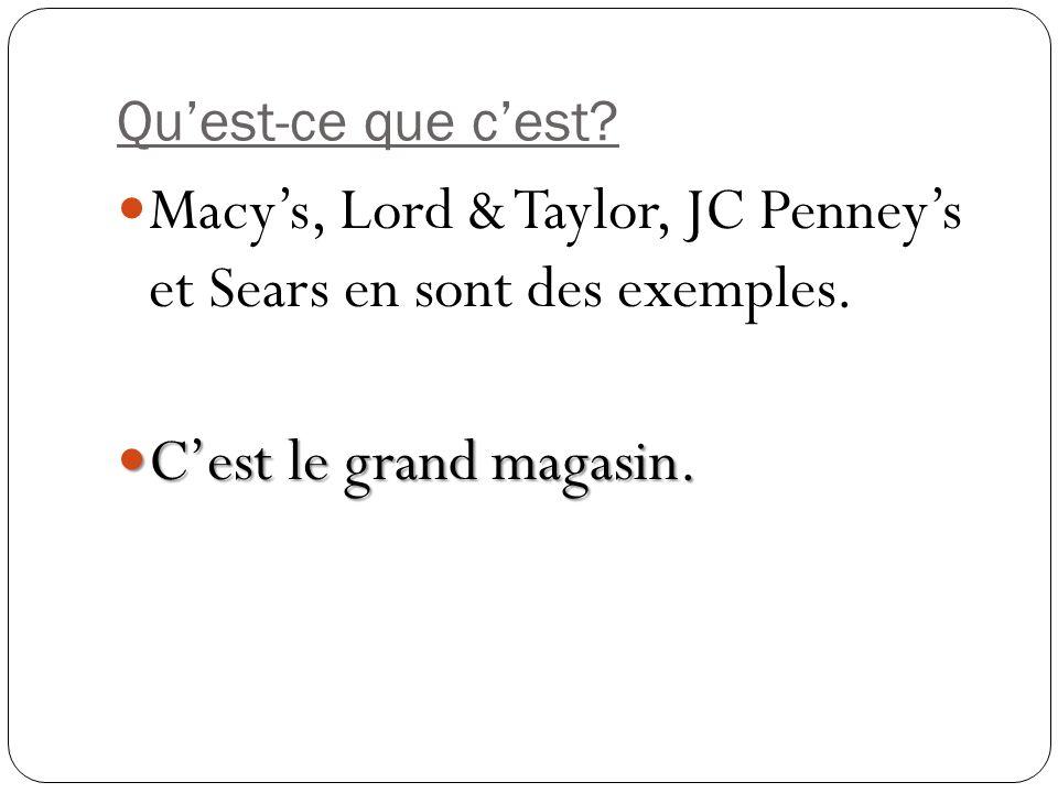 Quest-ce que cest? Macys, Lord & Taylor, JC Penneys et Sears en sont des exemples. Cest le grand magasin. Cest le grand magasin.