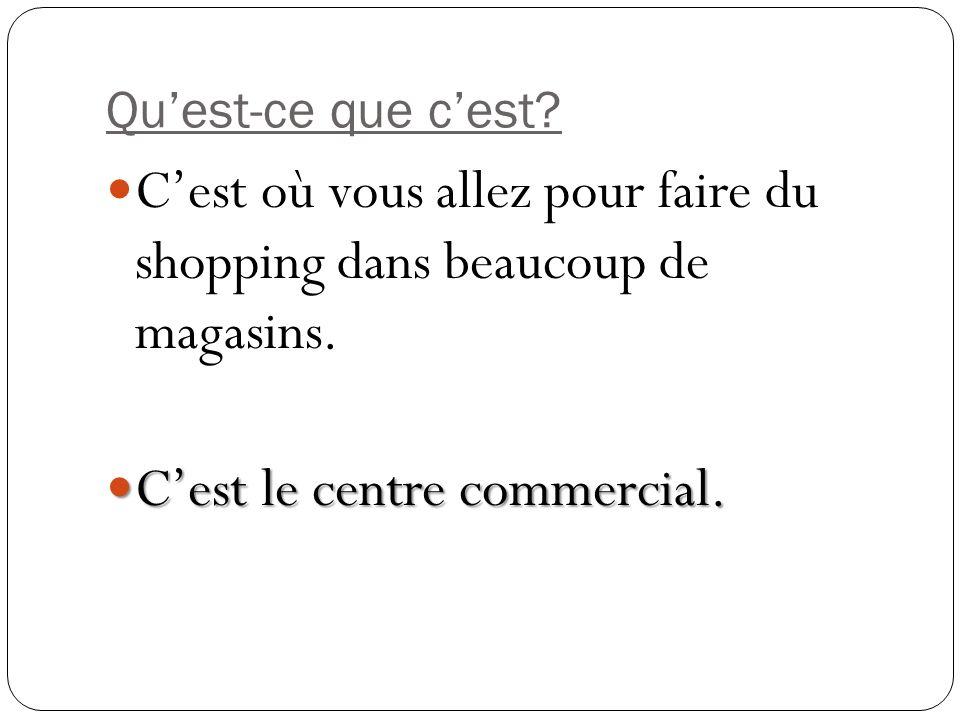 Quest-ce que cest? Cest où vous allez pour faire du shopping dans beaucoup de magasins. Cest le centre commercial. Cest le centre commercial.