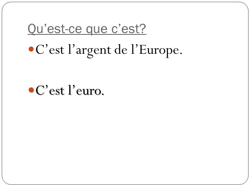 Quest-ce que cest? Cest largent de lEurope. Cest leuro. Cest leuro.
