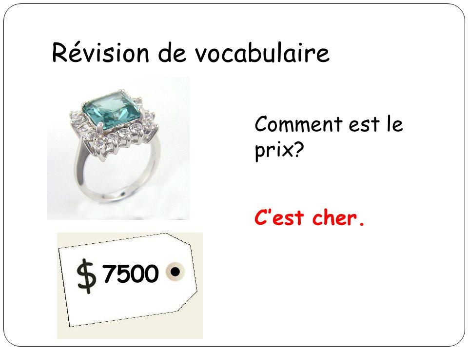 Révision de vocabulaire Comment est le prix? Cest cher. 7500