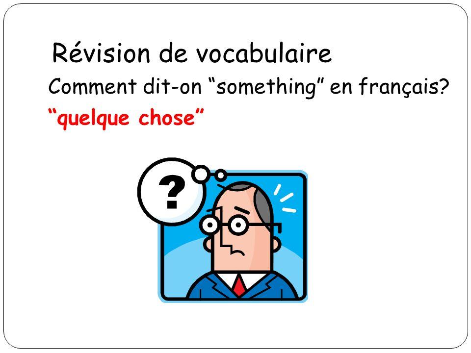 Révision de vocabulaire Comment dit-on something en français? quelque chose