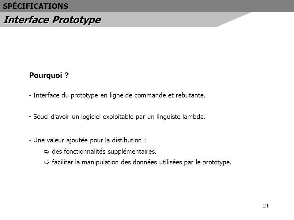 21 Pourquoi ? - Interface du prototype en ligne de commande et rebutante. - Souci d'avoir un logiciel exploitable par un linguiste lambda. - Une valeu