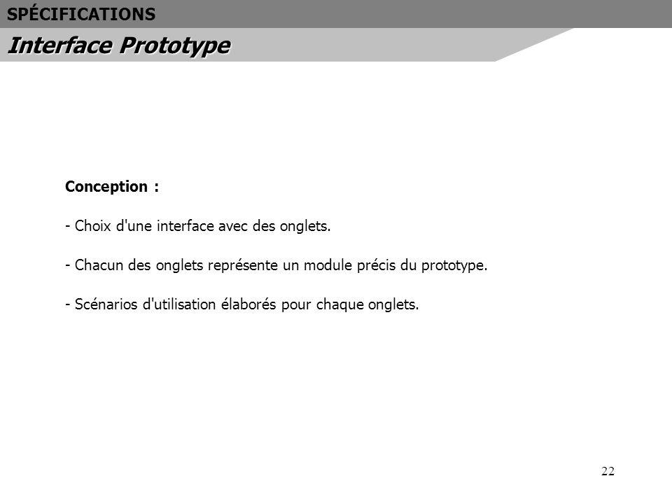 22 Conception : - Choix d'une interface avec des onglets. - Chacun des onglets représente un module précis du prototype. - Scénarios d'utilisation éla