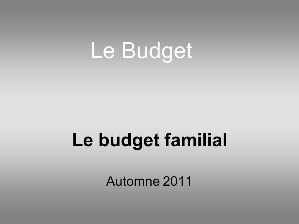 Le budget familial Automne 2011 Le Budget