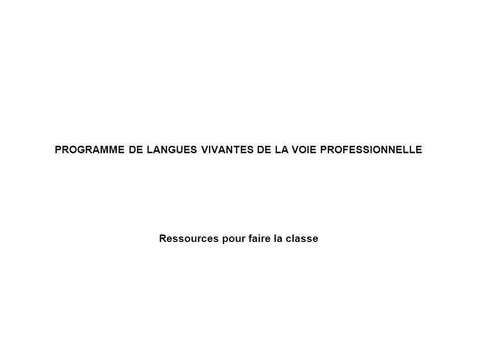 PROGRAMME DE LANGUES VIVANTES DE LA VOIE PROFESSIONNELLE Ressources pour faire la classe