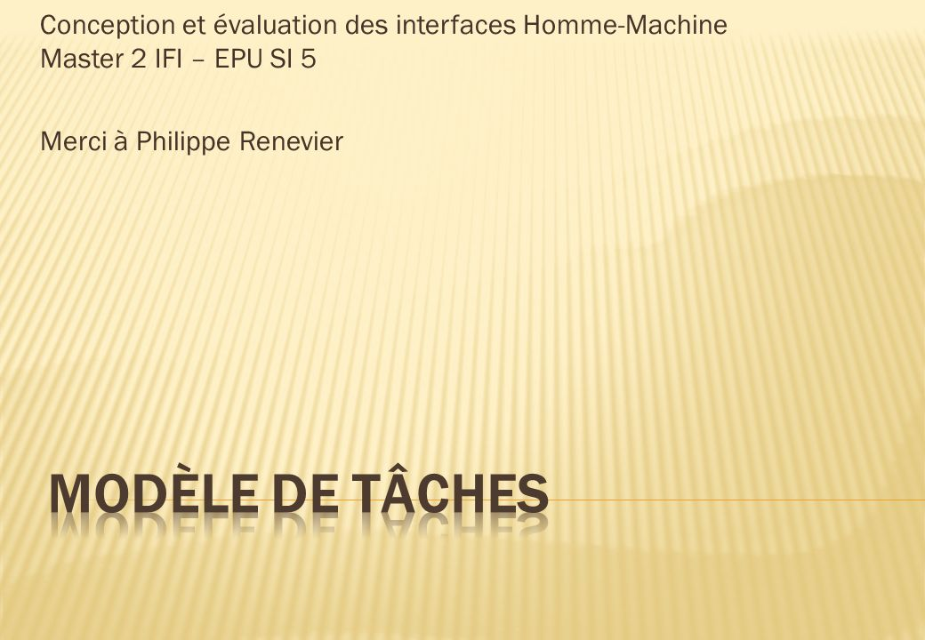 Conception et évaluation des interfaces Homme-Machine Master 2 IFI – EPU SI 5 Merci à Philippe Renevier
