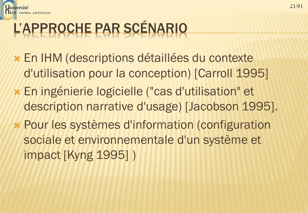 21/91 En IHM (descriptions détaillées du contexte d'utilisation pour la conception) [Carroll 1995] En ingénierie logicielle (