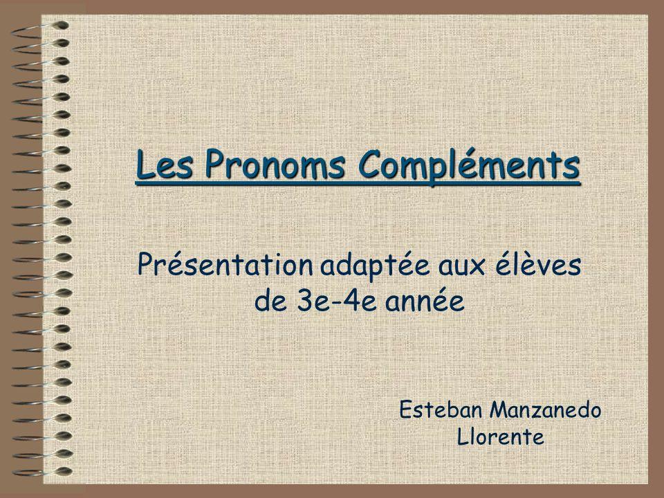 Les Pronoms Compléments Présentation adaptée aux élèves de 3e-4e année Esteban Manzanedo Llorente