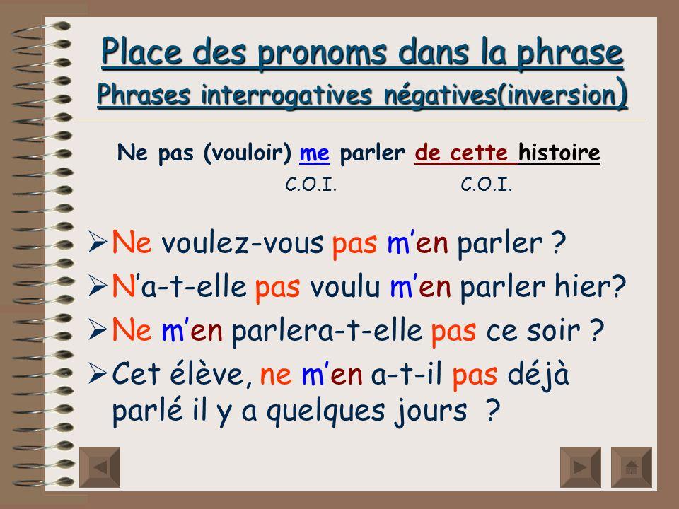 Place des pronoms dans la phrase Phrases interrogatives (inversion) La leur laves-tu toutes les semaines.