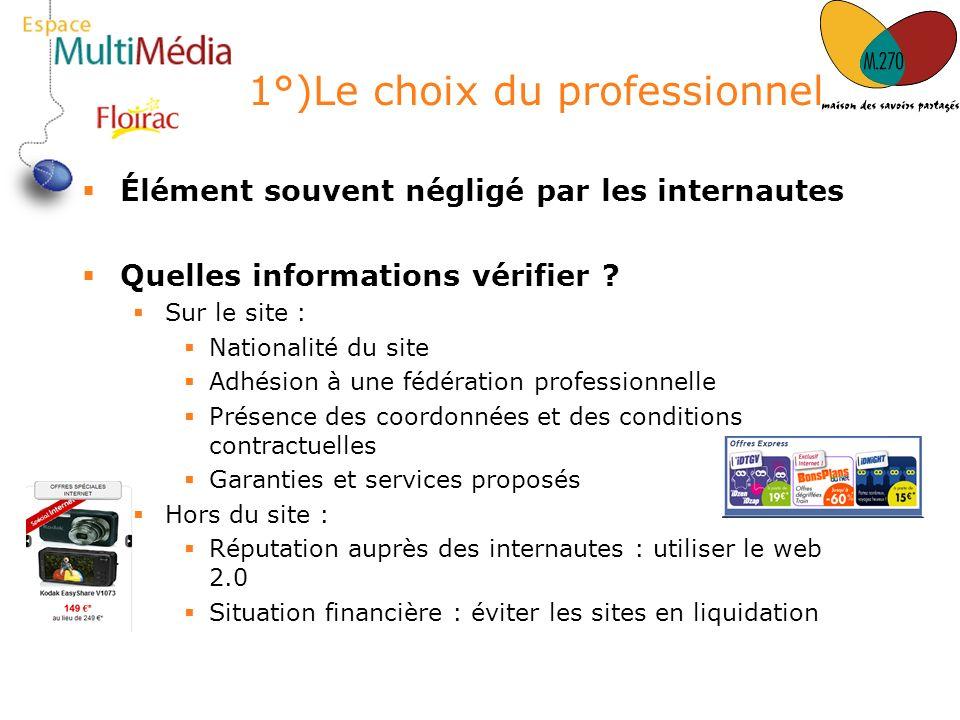 1°)Le choix du professionnel Élément souvent négligé par les internautes Quelles informations vérifier ? Sur le site : Nationalité du site Adhésion à