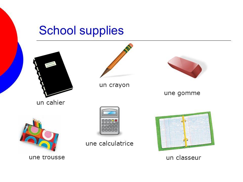 School supplies un cahier un crayon une gomme une trousse une calculatrice un classeur