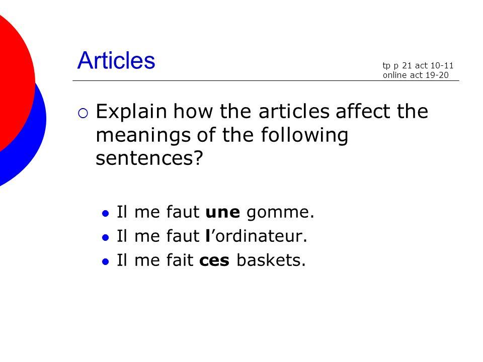 Articles Explain how the articles affect the meanings of the following sentences? Il me faut une gomme. Il me faut lordinateur. Il me fait ces baskets