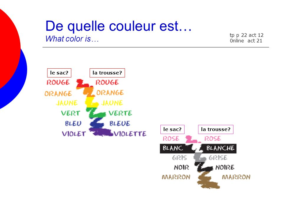 De quelle couleur est… What color is… le sac?la trousse? le sac?la trousse? tp p 22 act 12 0nline act 21