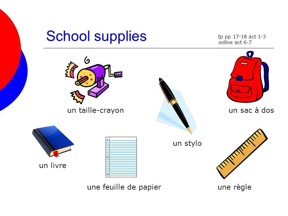 School supplies un livre un taille-crayon une feuille de papier un stylo une règle un sac à dos tp pp 17-18 act 1-3 online act 6-7