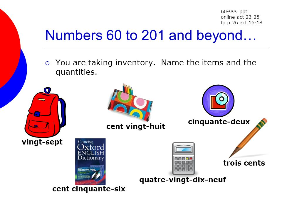 Numbers 60 to 201 and beyond… You are taking inventory. Name the items and the quantities. 60-999 ppt online act 23-25 tp p 26 act 16-18 vingt-sept ce