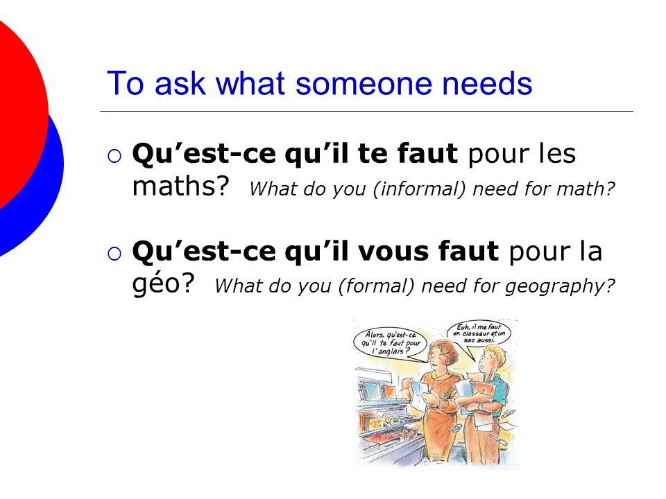 To tell what you need Il me faut une règle, un cahier et une gomme.