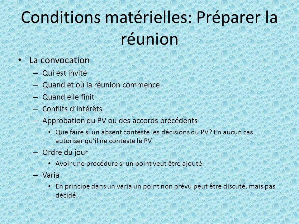 Conditions matérielles: Préparer la réunion La convocation – Qui est invité – Quand et où la réunion commence – Quand elle finit – Conflits dintérêts