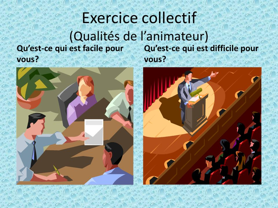 Exercice collectif (Qualités de lanimateur) Quest-ce qui est facile pour vous? Quest-ce qui est difficile pour vous?