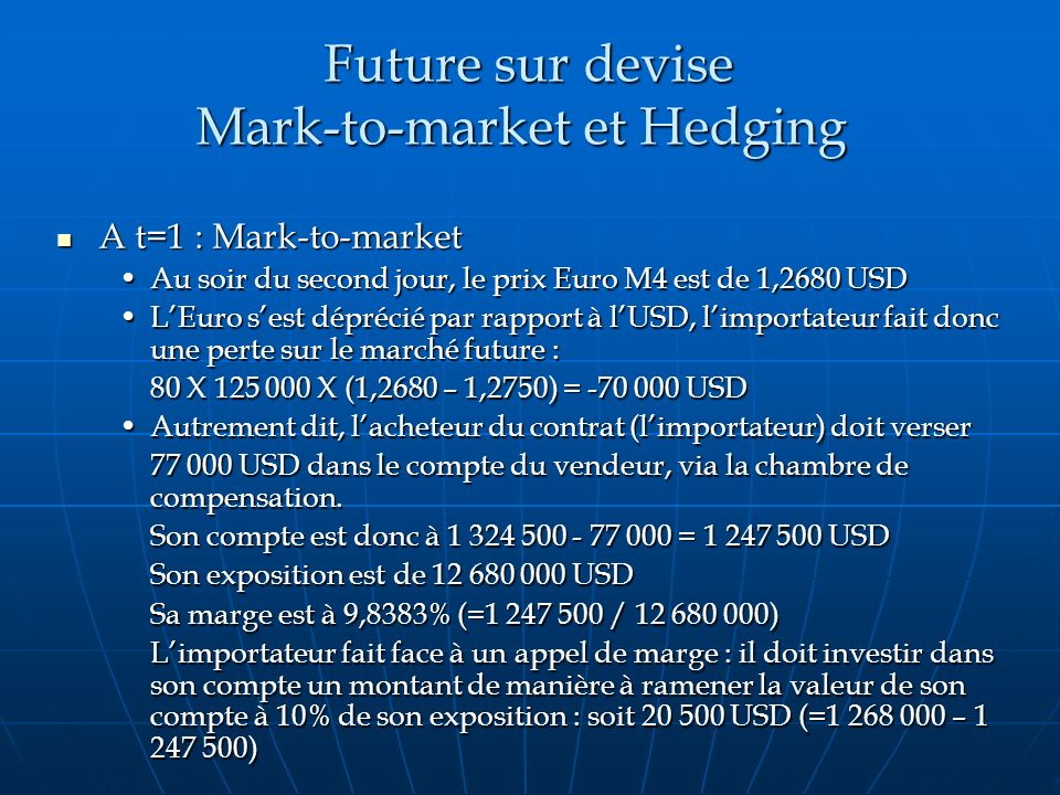 Future sur devise Mark-to-market et Hedging Future sur devise Mark-to-market et Hedging A t=1 : Mark-to-market A t=1 : Mark-to-market Au soir du secon