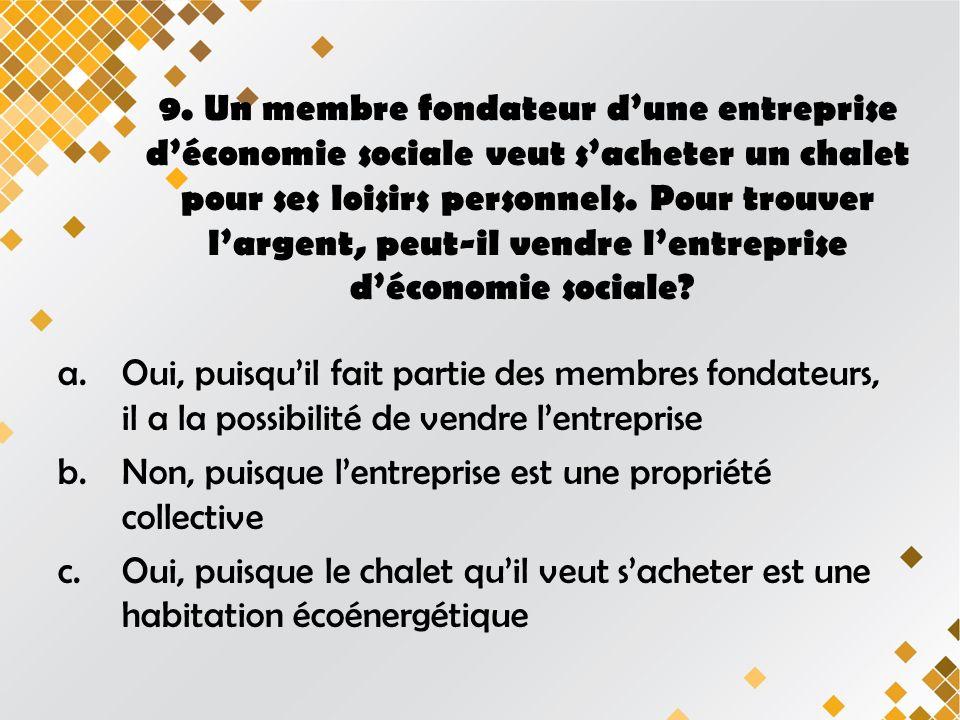 9. Un membre fondateur dune entreprise déconomie sociale veut sacheter un chalet pour ses loisirs personnels. Pour trouver largent, peut-il vendre len