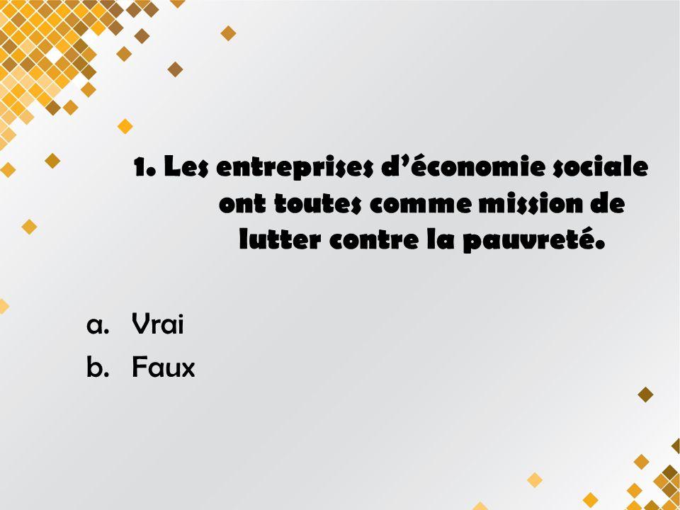1. Les entreprises déconomie sociale ont toutes comme mission de lutter contre la pauvreté.